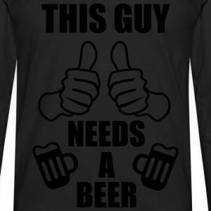 This Guy needs a beer -  T-Shirts - Men's Premium Longsleeve Shirt