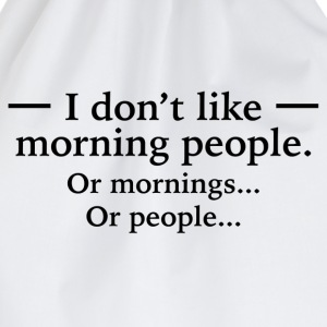I Don't Like Morning People T-Shirts - Drawstring Bag