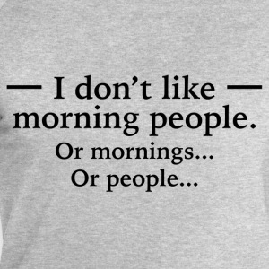 I Don't Like Morning People T-Shirts - Men's Sweatshirt by Stanley & Stella