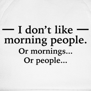 I Don't Like Morning People T-Shirts - Baseball Cap