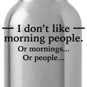 I Don't Like Morning People T-Shirts - Water Bottle