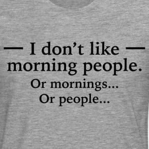 I Don't Like Morning People T-Shirts - Men's Premium Longsleeve Shirt
