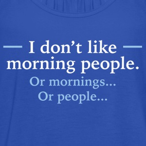 I Don't Like Morning People T-Shirts - Women's Tank Top by Bella