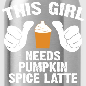 This Girl Needs Pumpkin Spice Latte T-Shirts - Water Bottle