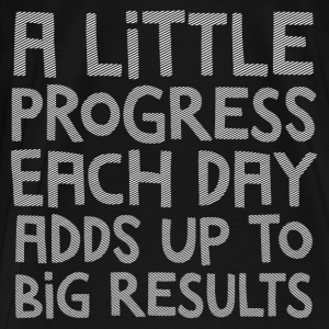 A Little Progress Each Day Adds Up To Big Results Sports wear - Men's Premium T-Shirt