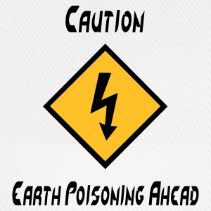 Caution Earth Poisoning Ahead - Baseball Cap