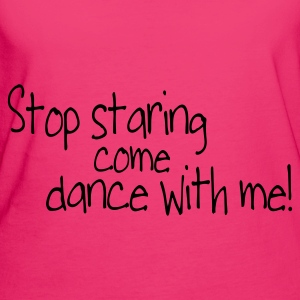 stop staring and come dance with me Taschen - Frauen Bio-T-Shirt