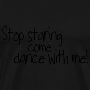 Svart stop staring and come dance with me Tröjor - Premium-T-shirt herr