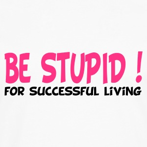 Vit/svart be stupid for successful living T-shirts - Långärmad premium-T-shirt herr
