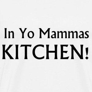 In Yo Mammas KITCHEN! - Mug - Men's Premium T-Shirt