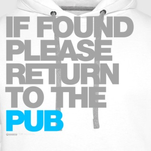 If Found Please Return To The Pub T-Shirts - Men's Premium Hoodie