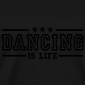 dancing is life deluxe Sweatshirts - T-shirt Premium Homme