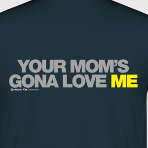 Your Moms gona love me Hoodies & Sweatshirts - Men's T-Shirt
