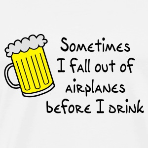 Sometimes I Fall Out Of Airplanes Before I Drink - Men's Premium T-Shirt