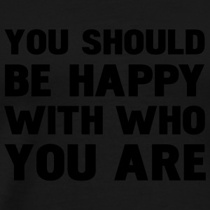 you should be happy with you who are Pullover - Männer Premium T-Shirt