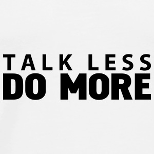 talk less do more Buttons - Men's Premium T-Shirt