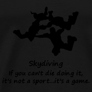 Skydiving If You Can't Die Doing It, It's Not A Sport, It's A Game - Men's Premium T-Shirt