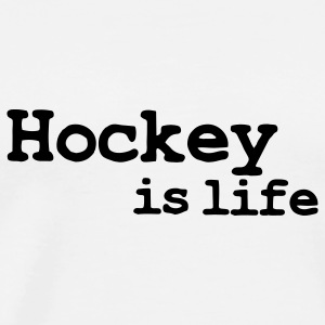 hockey is life Sweatshirts - T-shirt Premium Homme