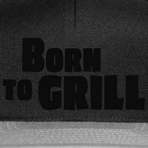 born to grill - Snapback Cap