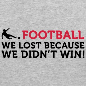 Football - We lost because we didn't win (2c) Pullover - Männer Slim Fit T-Shirt
