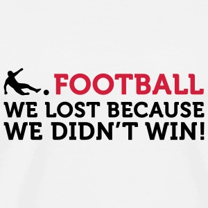 Football - We lost because we didn't win (2c) Bags  - Men's Premium T-Shirt