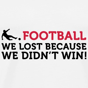 Football - We lost because we didn't win (2c) Borse - Maglietta Premium da uomo