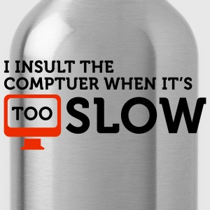 I insult slow Computers 2 (2c) T-Shirts - Water Bottle