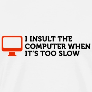 I insult slow Computers (2c) Sacs - T-shirt Premium Homme