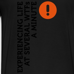 Life at several WTFs a Minute 2 (2c) Hoodies & Sweatshirts - Men's Premium T-Shirt