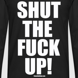 Shut the Fuck UP! STFU T-Shirts - Men's Premium Longsleeve Shirt