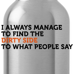 The Dirty Side To What People Say (2c) T-Shirts - Water Bottle