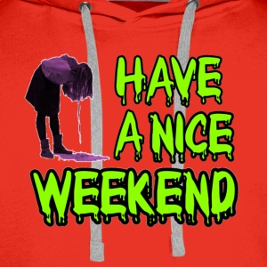 Have a nice weekend! T-shirts - Mannen Premium hoodie