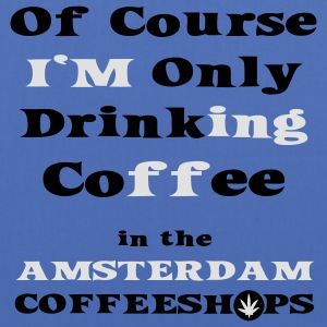 Of course I'm only drinking coffee in the Amsterdam Coffee Shop Hoodies & Sweatshirts - Tote Bag