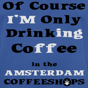 Of course I'm only drinking coffee in the Amsterdam Coffee Shop Hoodies & Sweatshirts - Men's Breathable T-Shirt