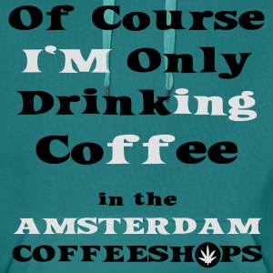 Of course I'm only drinking coffee in the Amsterdam Coffee Shop T-Shirts - Men's Premium Hoodie