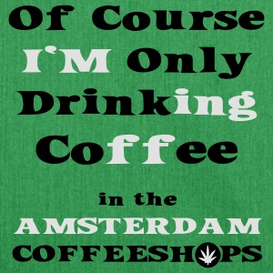 Of course I'm only drinking coffee in the Amsterdam Coffee Shop T-Shirts - Shoulder Bag made from recycled material