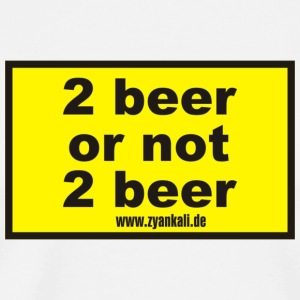 2 beer or not 2 beer - Männer Premium T-Shirt
