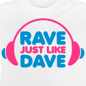 Rave Just Like Dave Kids' Shirts - Baby T-Shirt