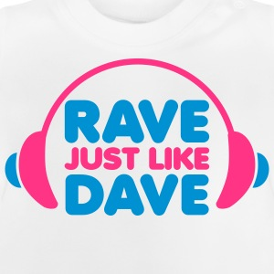 Rave Just Like Dave Børne sweatshirts - Baby T-shirt