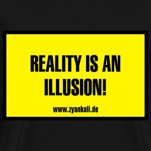 Reality is an Illusion - Männer Premium T-Shirt