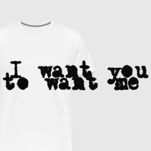 I Want You To Want Me Bags  - Men's Premium T-Shirt