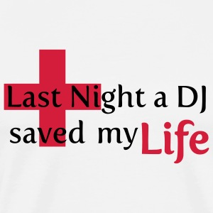 Last Night DJ Saved My Life Gensere - Premium T-skjorte for menn