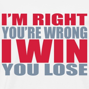 I'm Right You're Wrong Women's Hoodies & Sweatshirts - Men's Premium T-Shirt