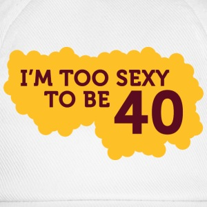 Im Too Sexy To Be 40 (dd)++ T-shirt - Cappello con visiera