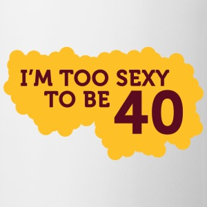 Im Too Sexy To Be 40 (dd)++ T-shirt - Tazza