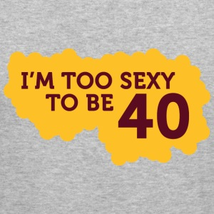 Im Too Sexy To Be 40 (dd)++ Sweatshirts - Tee shirt près du corps Homme