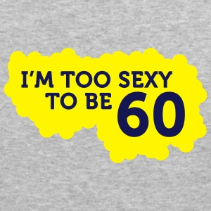 Im Too Sexy To Be 60 (2c)++ Sweatshirts - Tee shirt près du corps Homme