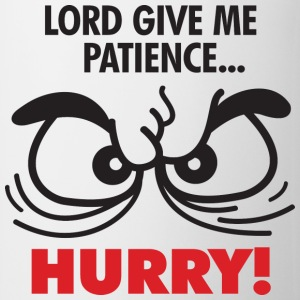 Lord Give Patience 2 (dd)++ Camisetas - Taza