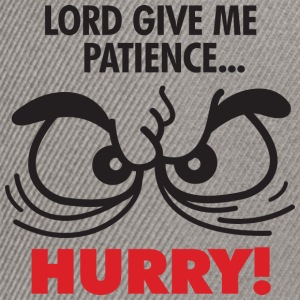 Lord Give Patience 2 (dd)++ Sweaters - Snapback cap