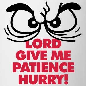 Lord Give Patience 1 (2c)++ Camisetas - Taza